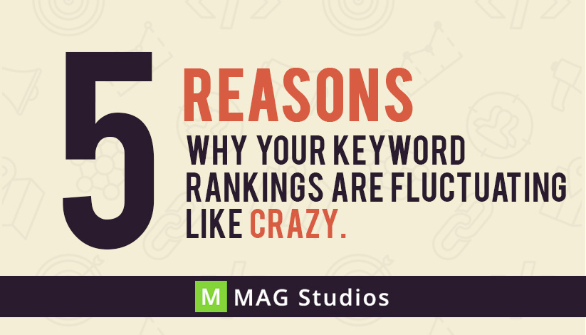 5 Reasons why your keyword rankings are fluctuating like crazy.
