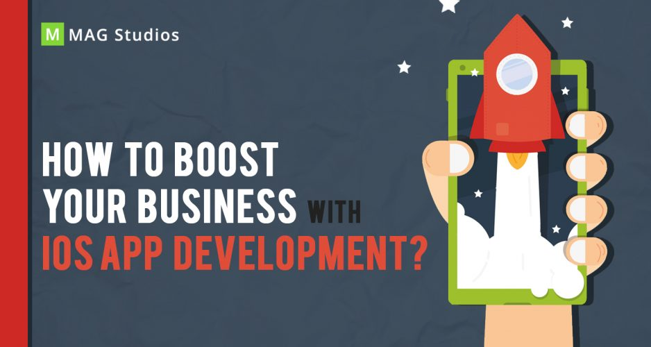 How To Boost Your Business With iOS App Development